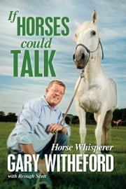 If Horses Could Talk ebook by Gary Witheford,Brough Scott