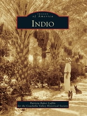 Indio ebook by Patricia Baker Laflin,Coachella Valley Historical Society