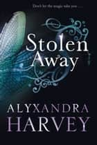 Stolen Away ebook by Alyxandra Harvey