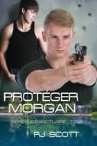 Protéger Morgan ebook by RJ Scott