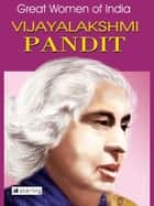 Great Women Of India - Vijayalakshmi Pandit ebook by Nimeran Sahukar