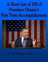 A Short List of 200 of President Obama First Term Accomplishments ebook by Christopher Handy
