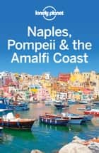 Lonely Planet Naples, Pompeii & the Amalfi Coast ebook by Lonely Planet,Cristian Bonetto