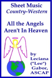 Sheet Music All The Angels Aren't In Heaven ebook by Lee Gabor