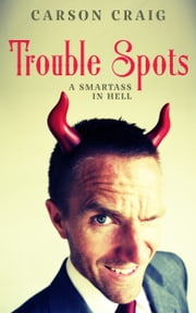 Trouble Spots: A Smartass in Hell ebook by Carson Craig