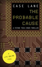 The Probable Cause: A Future Tech Cyber Thriller ebook by Case Lane