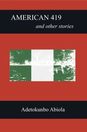 American 419 and Other Stories ebook by Adetokunbo Abiola