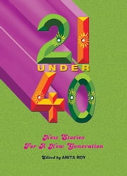 21 Under 40 - New Stories for a New Generation ebook by Anita Roy