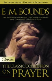 E.M. Bounds:Classic Collection on Prayer ebook by Bounds, EM