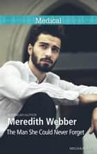 The Man She Could Never Forget ebook by Meredith Webber