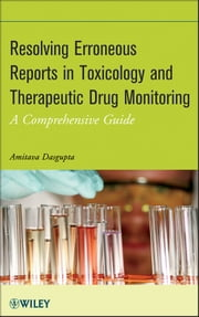 Resolving Erroneous Reports in Toxicology and Therapeutic Drug Monitoring - A Comprehensive Guide ebook by Amitava Dasgupta