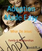 Adoption Made Easy - Easy Way For Adoption ebook by Mhar De Jesus