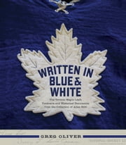 Written in Blue and White - The Toronto Maple Leafs Contracts and Historical Documents from the Collection of Allan Stitt ebook by Greg Oliver