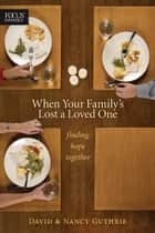When Your Family's Lost a Loved One - Finding Hope Together eBook by Nancy Guthrie, David Guthrie