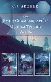The Emily Chambers Spirit Medium Trilogy Boxed Set E-bok by C.J. Archer