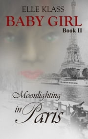 Baby Girl Book 2 Moonlighting in Paris ebook by Elle Klass