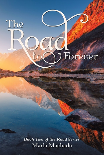 The Road to Forever - Book Two of the Road Series ebook by Marla Machado