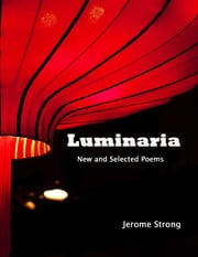 Luminaria: New and Selected Poems ebook by Jerome Strong