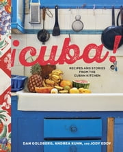 Cuba! - Recipes and Stories from the Cuban Kitchen ebook by Dan Goldberg,Andrea Kuhn,Jody Eddy