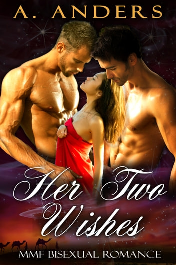 Her Two Wishes: MMF Bisexual Romance ebook by A. Anders