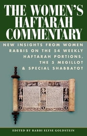 The Women's Haftarah Commentary - New Insights from Women Rabbis on the 54 Weekly Haftarah Portions, the 5 Megillot & Special Shabbatot ebook by Rabbi Elyse Goldstein,Analia Bortz,Rabbi Sharon Brous,Susan P. Fendrick,Karen L. Fox,Rabbi Shoshana Boyd Gelfand,Rabbi Laura Geller,Rachel Sabath-Beit Halachmi,Rabbi Jill Hammer, PhD,Rabbi Karyn D. Kedar,Valerie Lieber,Sheryl Nosan-Blank,Rabbi Debra Orenstein,Barbara Rosman Penzner,Hara E. Person,Rabbi Geela Rayzel Raphael,Laura M. Rappaport,Ilene Schneider,Rabbi Rona Shapiro,Rabbi Dr. Shira Stern, MHL, DMin, BCJC,Pamela Wax,Nancy Wechsler-Azen,Rabbi Sue Levi Elwell, PhD,Rabbi Judith Z. Abrams, PhD