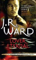 Lover Eternal - Number 2 in series ebook by J. R. Ward