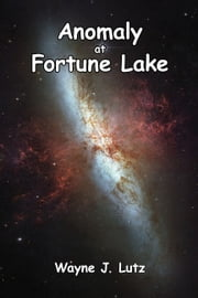Anomaly at Fortune Lake ebook by Wayne J. Lutz