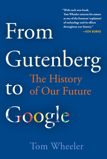 From Gutenberg to Google - The History of Our Future ebook by Tom Wheeler