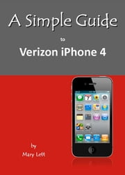 A Simple Guide to Verizon iPhone 4 ebook by Mary Lett