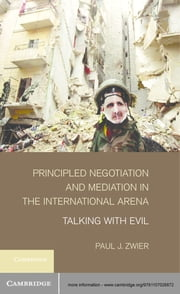 Principled Negotiation and Mediation in the International Arena - Talking with Evil ebook by Paul J. Zwier