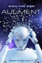 Augment - Stories of Singularity 3 ebook by