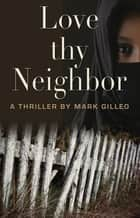 Love Thy Neighbor ebook by Mark Gilleo