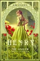 Henry, The Gaoler - Serenity House, #2 ebook by A. W. Exley