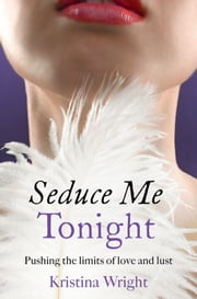 Seduce Me Tonight ebook by Kristina Wright