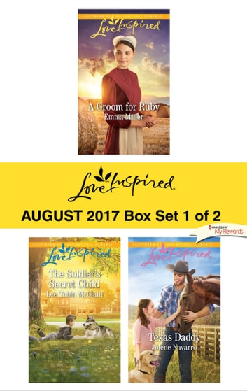 Harlequin Love Inspired August 2017 - Box Set 1 of 2 - A Groom for Ruby\The Soldier's Secret Child\Texas Daddy ebook by Emma Miller,Lee Tobin McClain,Jolene Navarro