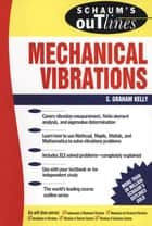 Schaum's Outline of Mechanical Vibrations ebook by S Graham Kelly, Dean of Engineering