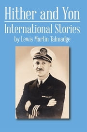 Hither and Yon - International Stories ebook by Lewis Martin Talmadge
