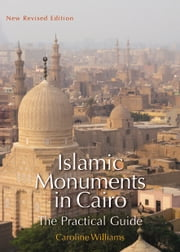 Islamic Monuments in Cairo: The Practical Guide; New Revised Edition ebook by Caroline Williams