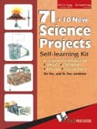 71 + 10 New Science Projects: 81 classroom projects on Physics, Chemistry, Biology, Electronics ebook by C. L. Garg,Amit Garg