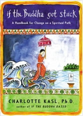 If the Buddha Got Stuck - A Handbook for Change on a Spiritual Path ebook by Charlotte Kasl