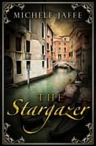 The Stargazer - The Arboretti Family Saga - Book One ebook by Michele Jaffe