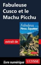 Fabuleuse Cusco et le Machu Picchu eBook by Alain Legault