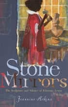 Stone Mirrors - The Sculpture and Silence of Edmonia Lewis ebook by Jeannine Atkins