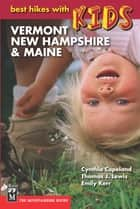 Best Hikes with Kids: Vermont, New Hampshire & Maine eBook by Thomas Lewis, Emily Kerr, Cynthia Copeland