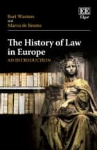 The History of Law in Europe - An Introduction ebook by Bart  Wauters, Marco de Benito