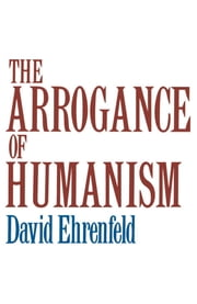 The Arrogance of Humanism ebook by Kobo.Web.Store.Products.Fields.ContributorFieldViewModel