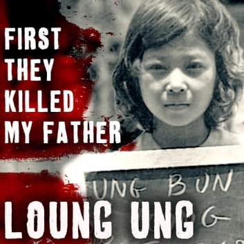 First They Killed My Father - A Daughter of Cambodia Remembers audiobook by Loung Ung