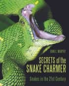 Secrets of the Snake Charmer ebook by John C. Murphy