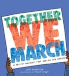 Together We March - 25 Protest Movements That Marched into History ebook by Leah Henderson, Tyler Feder