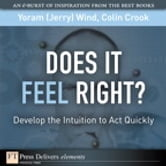 Does It Feel Right? Develop the Intuition to Act Quickly ebook by Yoram (Jerry) R. Wind,Colin Crook